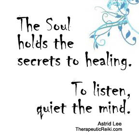 soul healing - the soul holds the secrets to healing. To listen, quiet the mind.